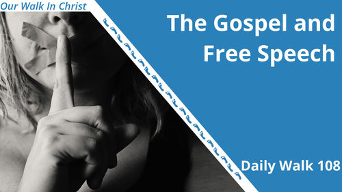 The Gospel and Free Speech | Daily Walk 108
