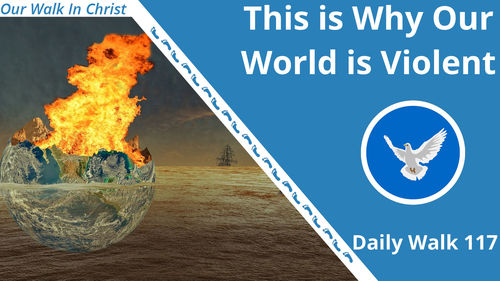 This is Why Our World is Violent | Daily Walk 117