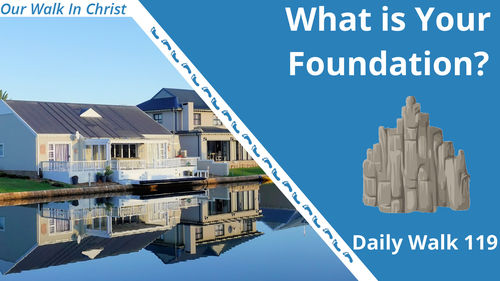 What Is your Foundation | Daily Walk 119