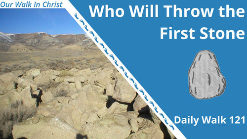Who Will Throw the First Stone | Daily Walk 121