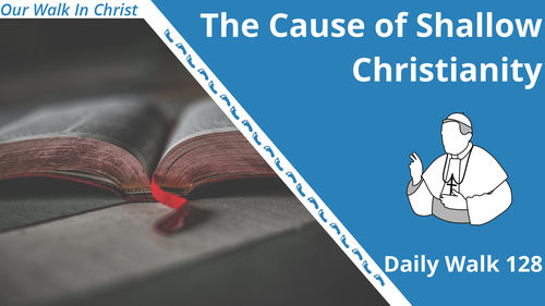 The Cause of Shallow Christianity | Daily Walk 128
