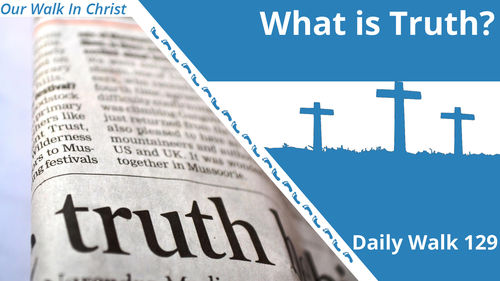 What Is Truth? | Daily Walk 129