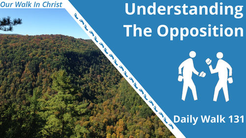 Understanding the Opposion | Daily Walk 131