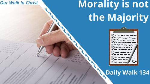 Morality is Not the Majority | Daily Walk 134