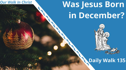Was Jesus Born in December | Daily Walk 135