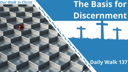 The Basis for Discernment | Daily Walk 137