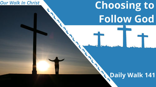 Choose to Follow God | Daily Walk 141
