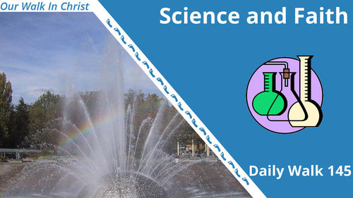 Science and Faith | Daily Walk 145