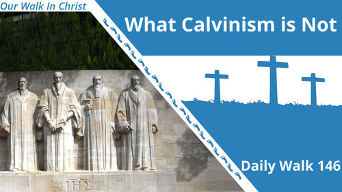 What Calvinism Is Not | Daily Walk 146