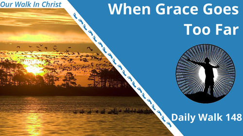 When Grace Goes Too Far | Daily Walk 148