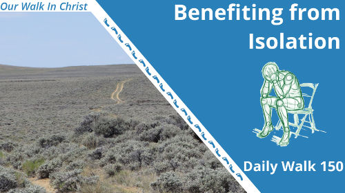 Benefiting from Isolation | Daily Walk 150