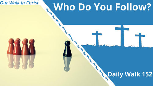 Whom Do You Follow? | Daily Walk 152