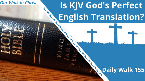 Is KJV the Best English Translation? | Daily Walk 155