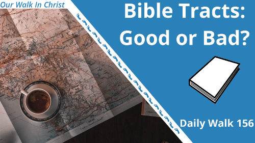 Are Bible Tracts Good? | Daily Walk 156
