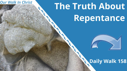 The Truth About Repentance | Daily Walk 158
