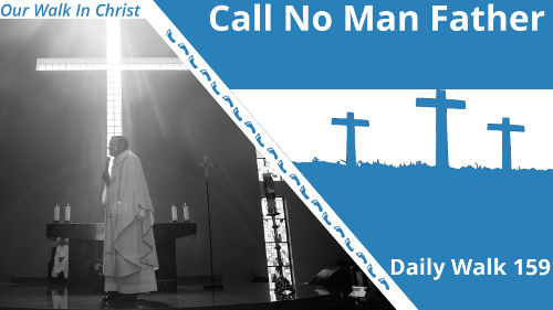 Call No Man Father | Daily Walk 159