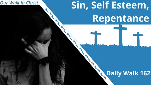 Sin, Self Esteem, and Repentence | Daily Walk 162