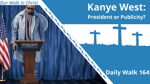 Kanye West: President or Publicity | Daily Walk 164