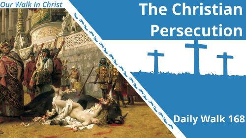 The Christian Persecution | Daily Walk 168