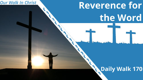 Reverence for the Word | Daily Walk 170