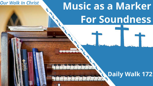 Music as a Marker Church for Soundness | Daily Walk 172