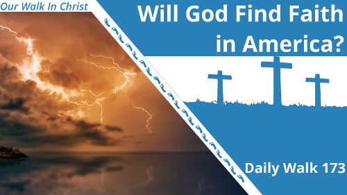 Will God Find Faith in America | Daily Walk 173