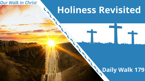 Holiness Revisited | Daily Walk 179