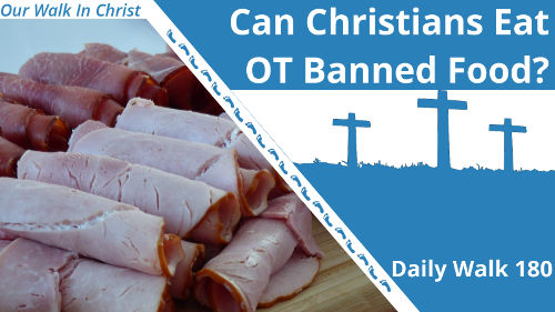 Can Christians Eat OT Banned Food | Daily Walk 180
