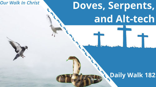 Doves, Serpents, and Alt-Tech | Daily Walk 182