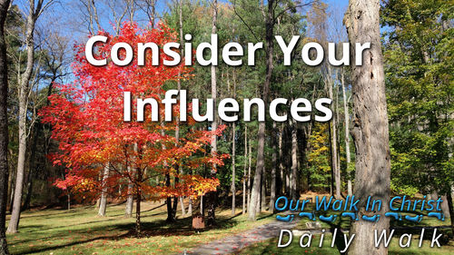 Consider Your Influences | Daily Walk 19