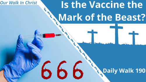 Is the Vaccine the Mark of the Beast | Daily Walk 190