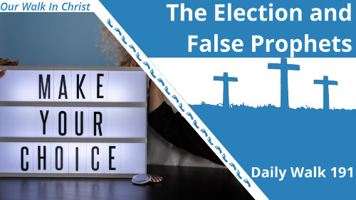 The Election and False Prophets | Daily Walk 191