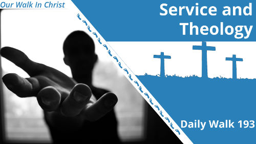 Service and Theology | Daily Walk 193