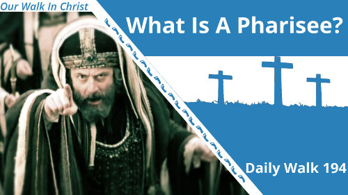 What is a Pharisee | Daily Walk 194