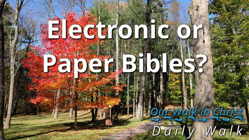 Electric or paper Bibles? | Daily Walk 61