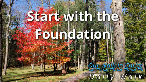 Start With The Foundation | Daily Walk 72